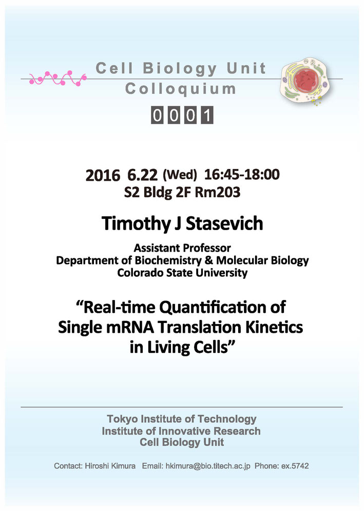 2016.06.22 Wed Cell Biology Center Colloquium 0001 Dr. Timothy J Stasevich / Real-time Quantification of Single mRNA Translation Kinetics in Living Cells