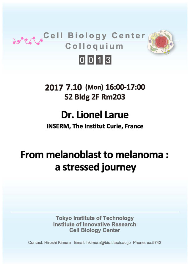 2017.07.10 Wed Cell Biology Center Colloquium 0013 Dr. Lionel Larue / From melanoblast to melanoma : a stressed journey