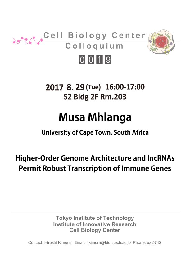 2017.08.29 Tue Cell Biology Center Colloquium 0019 Dr. Musa Mhlanga / Higher-Order Genome Architecture and lncRNAs Permit Robust Transcription of Immune Genes