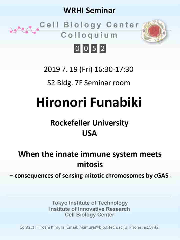 2019.07.19 Fri Cell Biology Center Colloquium 0052 Dr. Hironori Funabiki / When the innate immune system meets mitosis – consequences of sensing mitotic chromosomes by cGAS