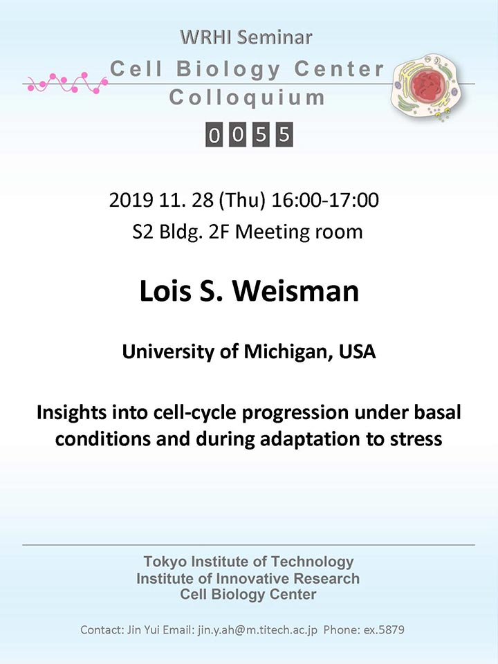 2019.11.28 Thu Cell Biology Center Colloquium 0055 Dr. Lois S. Weisman / Insights into cell-cycle progressionunder basal conditions and during adaptation to stress
